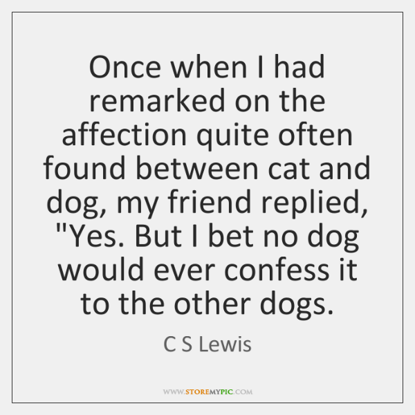 Once when I had remarked on the affection quite often found between ...