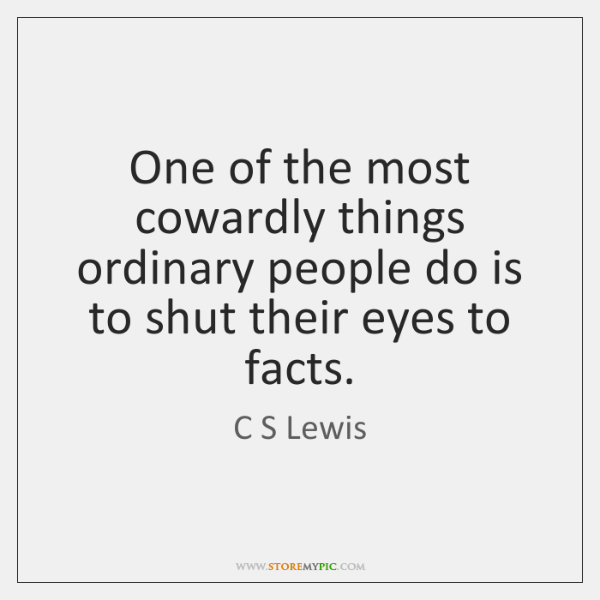 One of the most cowardly things ordinary people do is to shut ...