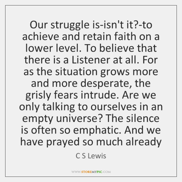 Our struggle is-isn't it?-to achieve and retain faith on a lower ...