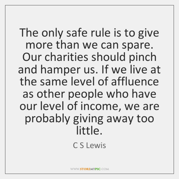 The only safe rule is to give more than we can spare. ...