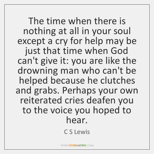 The time when there is nothing at all in your soul except ...