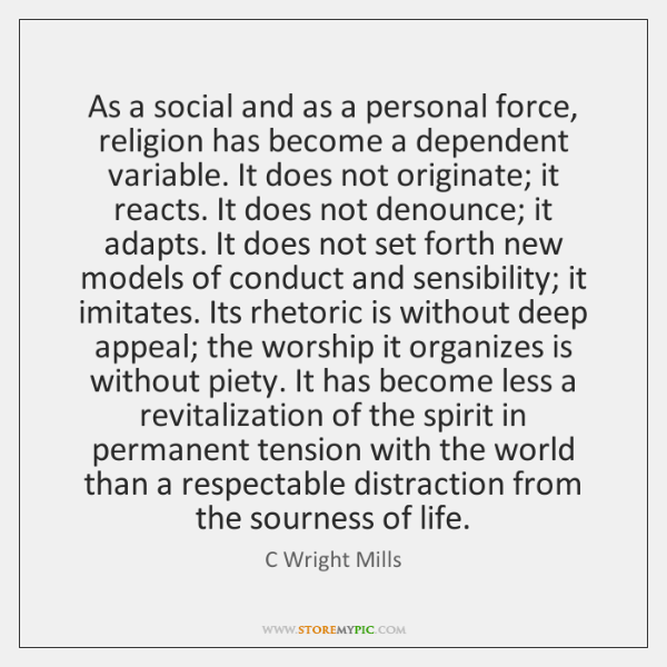 As a social and as a personal force, religion has become a ...