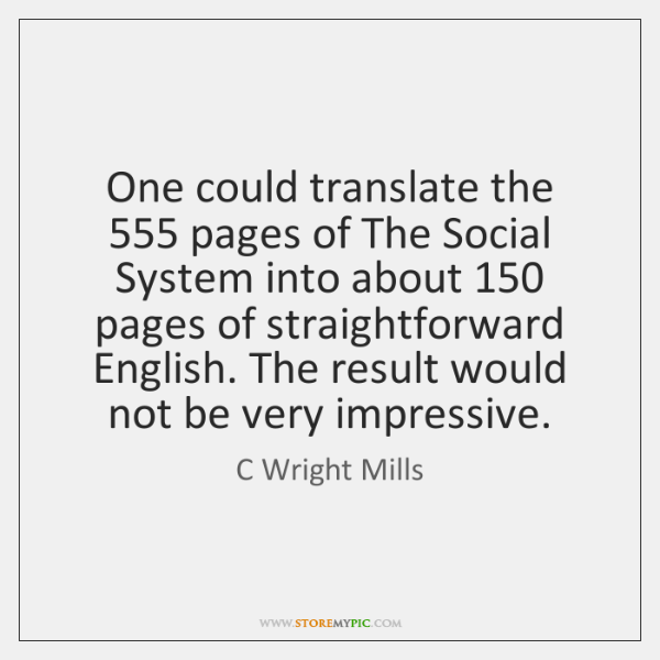 One could translate the 555 pages of The Social System into about 150 pages ...