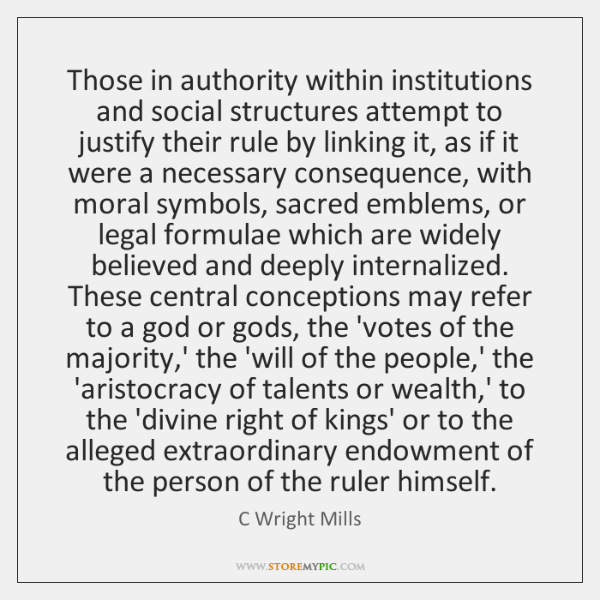 Those in authority within institutions and social structures attempt to justify their ...