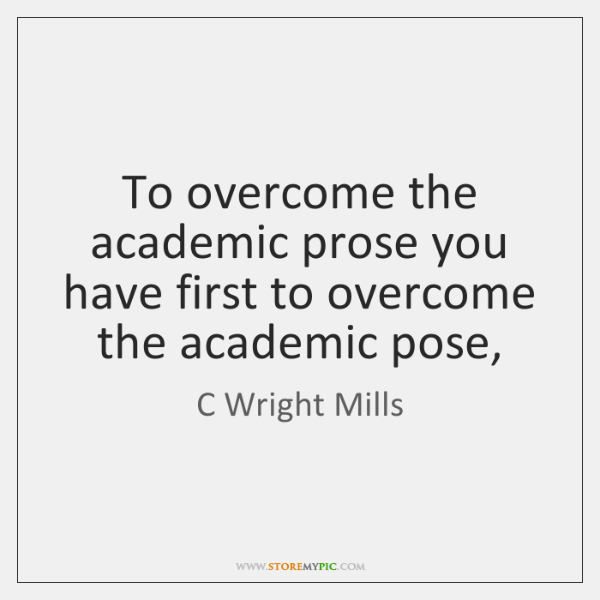 To overcome the academic prose you have first to overcome the academic ...