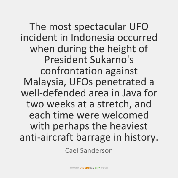 The most spectacular UFO incident in Indonesia occurred when during the height ...