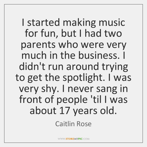 I started making music for fun, but I had two parents who ...