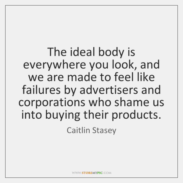 The ideal body is everywhere you look, and we are made to ...