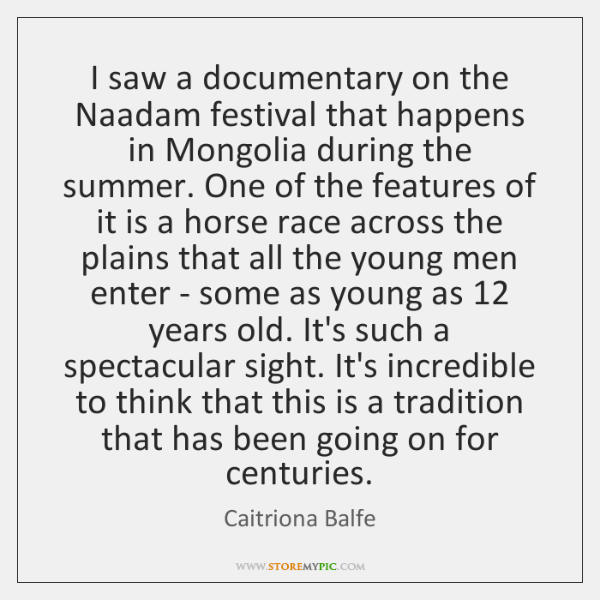 I saw a documentary on the Naadam festival that happens in Mongolia ...