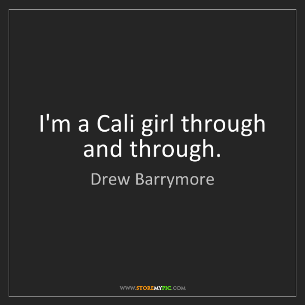 Drew Barrymore: I'm a Cali girl through and through.