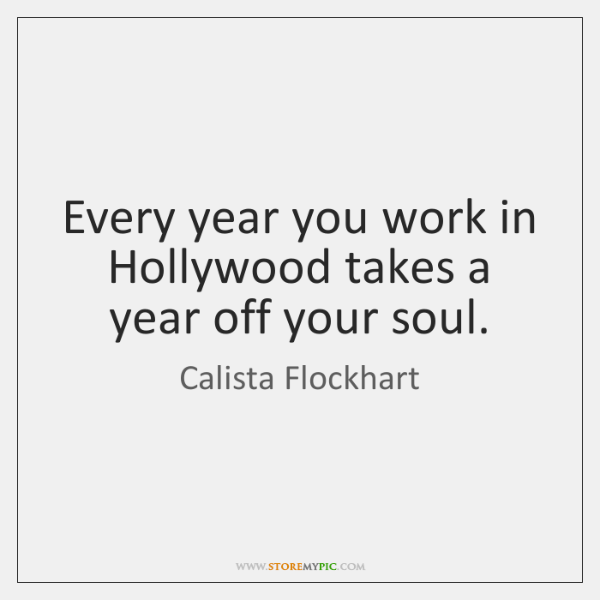 Every year you work in Hollywood takes a year off your soul.