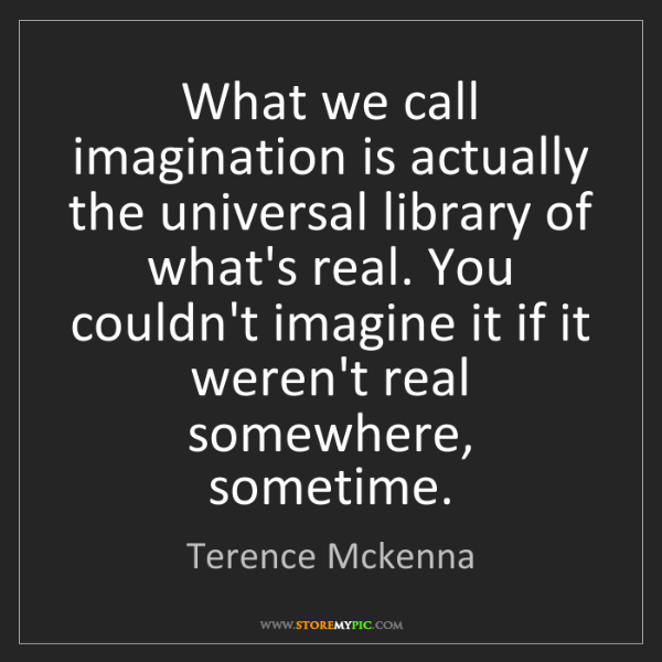 Terence Mckenna: What we call imagination is actually the universal library...