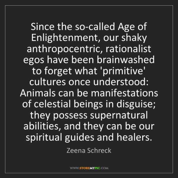 Zeena Schreck: Since the so-called Age of Enlightenment, our shaky anthropocentric,...
