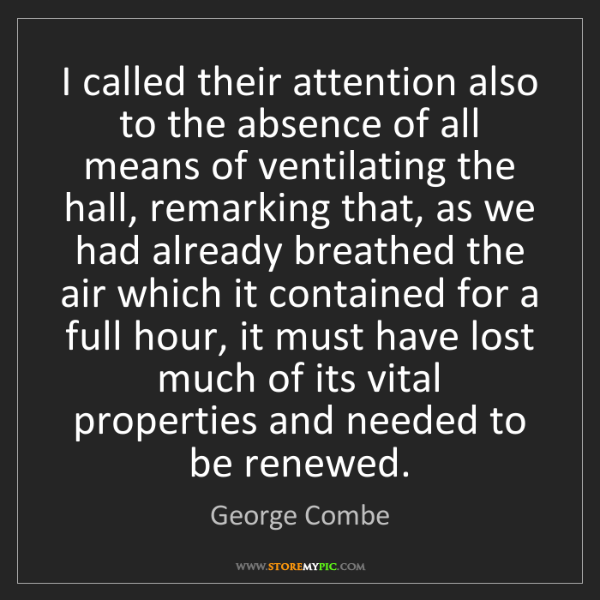 George Combe: I called their attention also to the absence of all means...