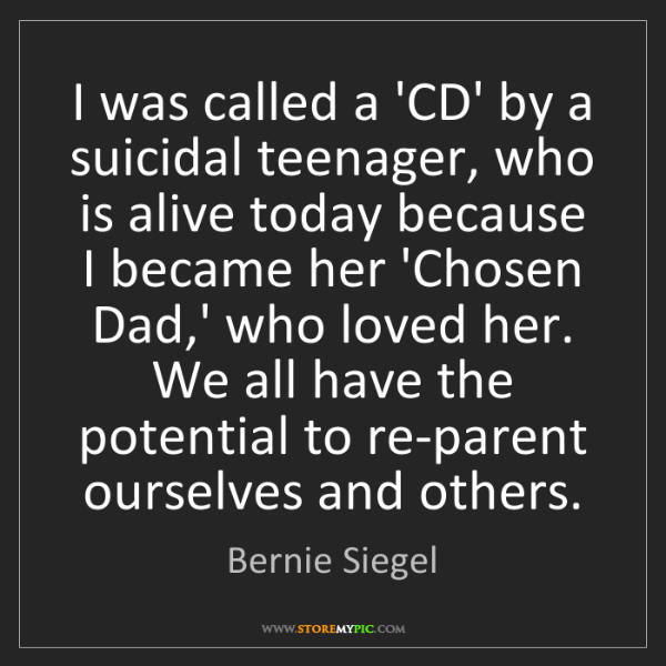 Bernie Siegel: I was called a 'CD' by a suicidal teenager, who is alive...