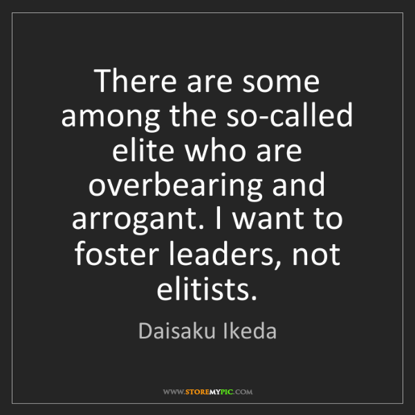 Daisaku Ikeda: There are some among the so-called elite who are overbearing...