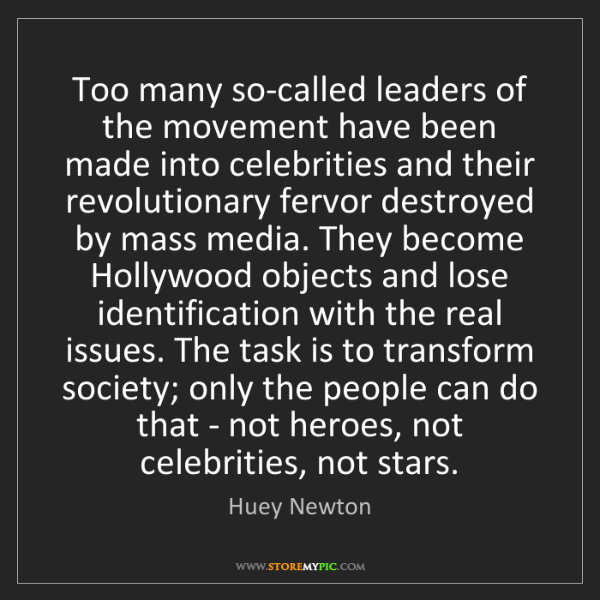Huey Newton: Too many so-called leaders of the movement have been...