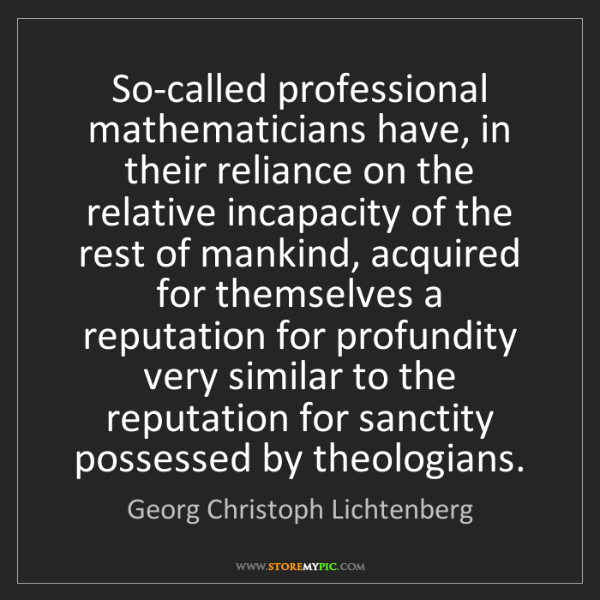 Georg Christoph Lichtenberg: So-called professional mathematicians have, in their...