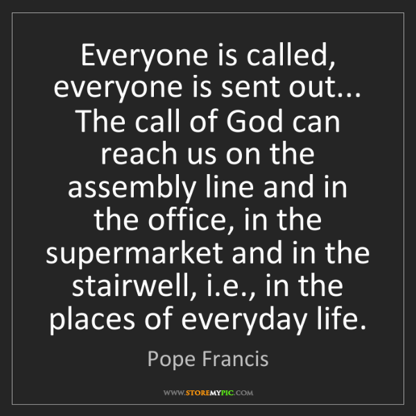 Pope Francis: Everyone is called, everyone is sent out... The call...
