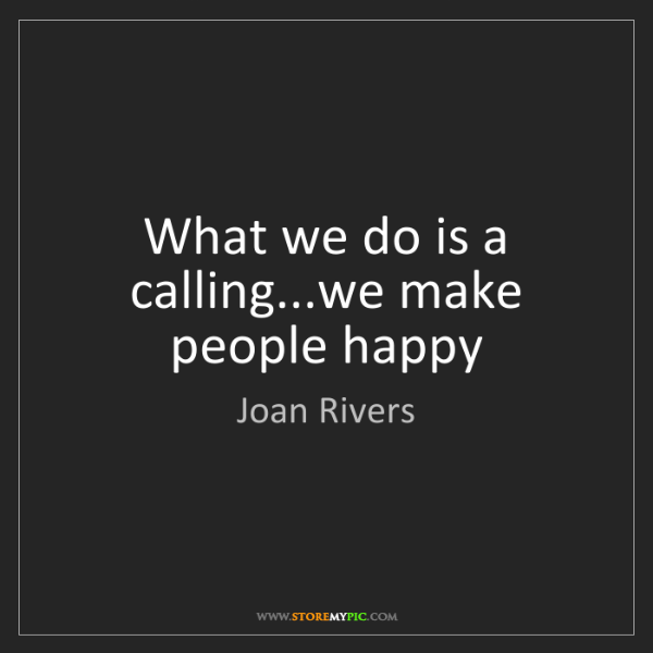 Joan Rivers: What we do is a calling...we make people happy