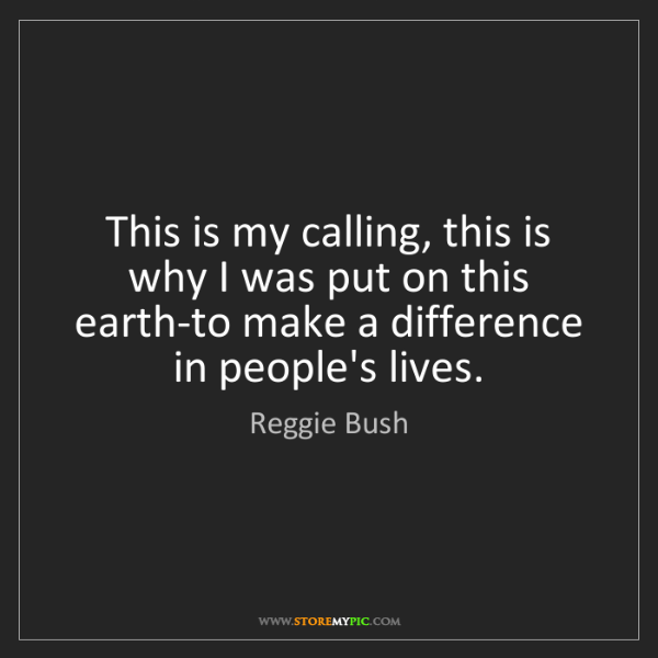 Reggie Bush: This is my calling, this is why I was put on this earth-to...