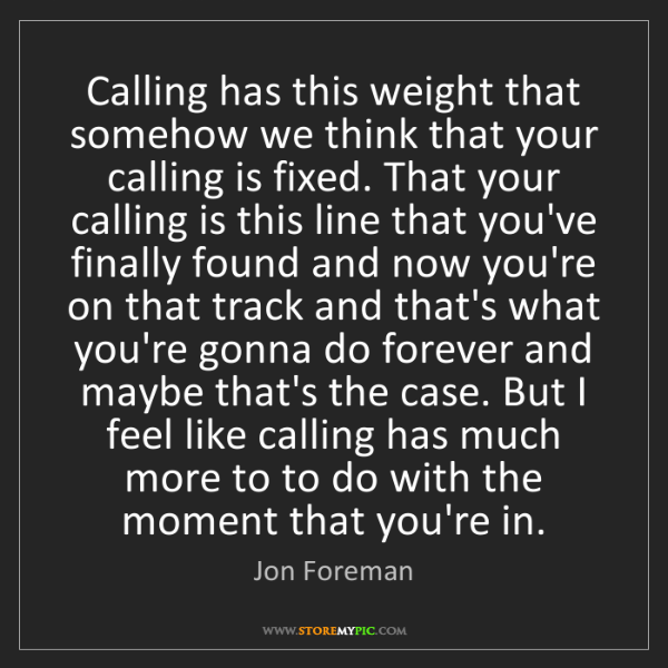 Jon Foreman: Calling has this weight that somehow we think that your...