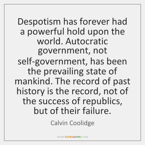Despotism has forever had a powerful hold upon the world. Autocratic government, ...