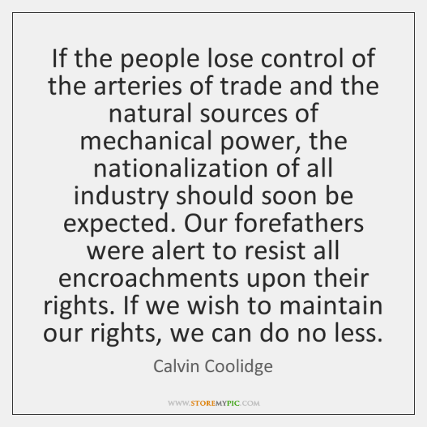 If the people lose control of the arteries of trade and the ...