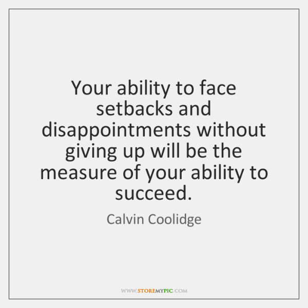 Your ability to face setbacks and disappointments without giving up will be ...