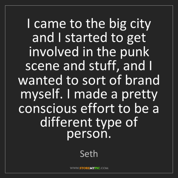 Seth: I came to the big city and I started to get involved...