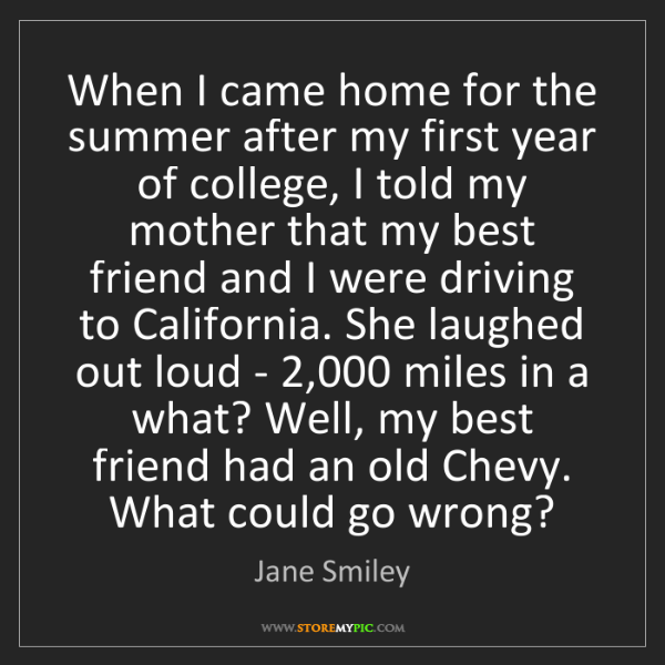 Jane Smiley: When I came home for the summer after my first year of...
