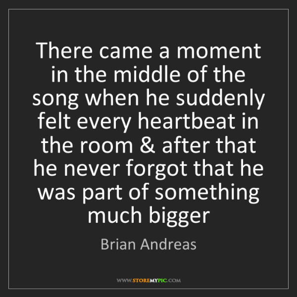 Brian Andreas: There came a moment in the middle of the song when he...