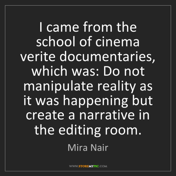 Mira Nair: I came from the school of cinema verite documentaries,...