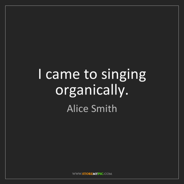 Alice Smith: I came to singing organically.