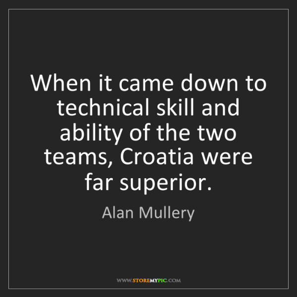 Alan Mullery: When it came down to technical skill and ability of the...
