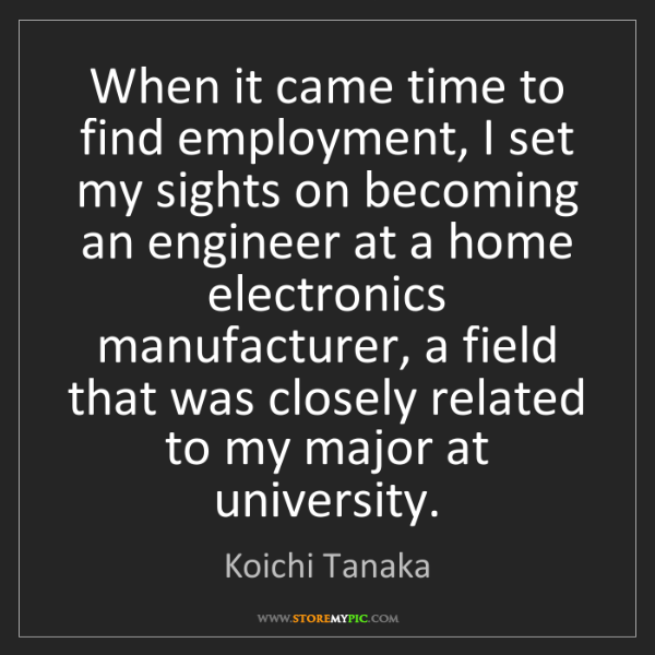 Koichi Tanaka: When it came time to find employment, I set my sights...