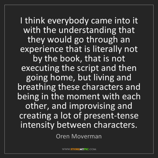 Oren Moverman: I think everybody came into it with the understanding...