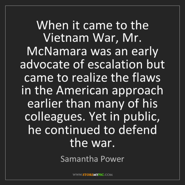 Samantha Power: When it came to the Vietnam War, Mr. McNamara was an...