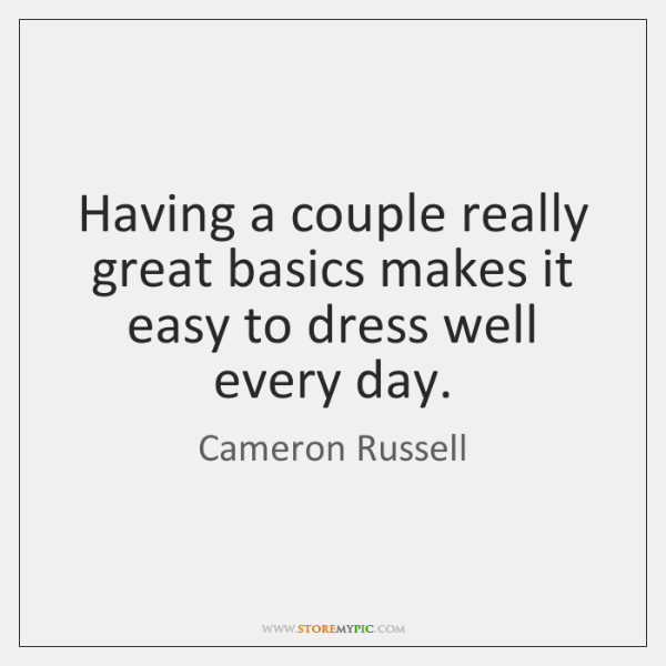 Having a couple really great basics makes it easy to dress well ...