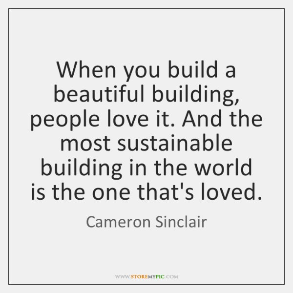 When you build a beautiful building, people love it. And the most ...