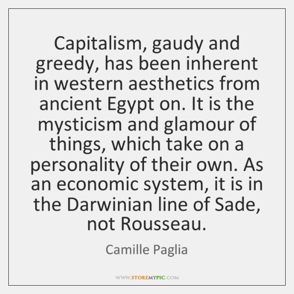 Capitalism, gaudy and greedy, has been inherent in western aesthetics from ancient ...