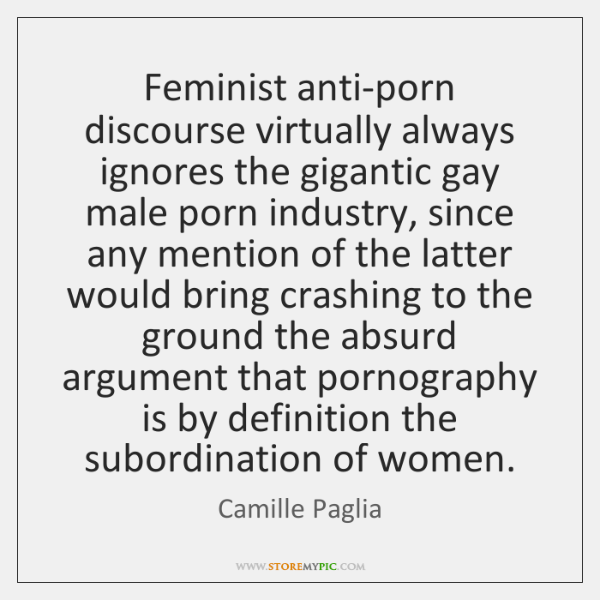Feminist anti-porn discourse virtually always ignores the gigantic gay male porn industry, ...