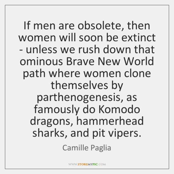If men are obsolete, then women will soon be extinct - unless ...