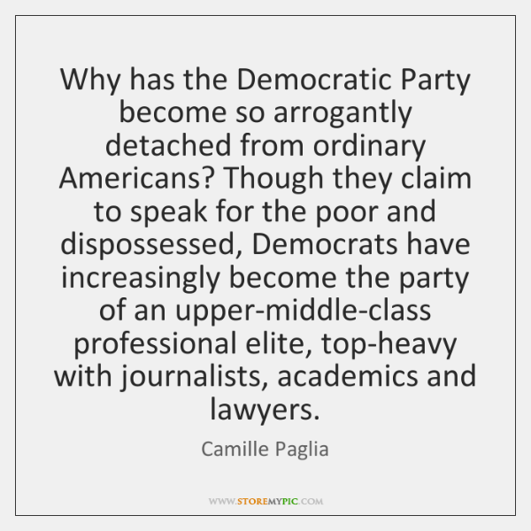 Why has the Democratic Party become so arrogantly detached from ordinary Americans? ...