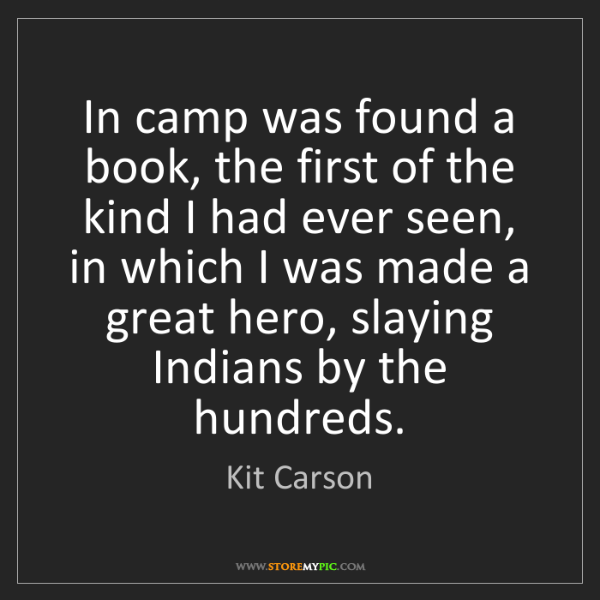 Kit Carson: In camp was found a book, the first of the kind I had...
