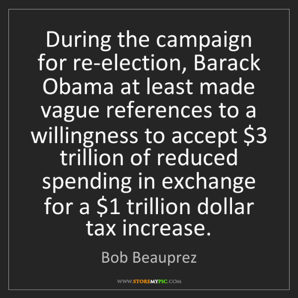 Bob Beauprez: During the campaign for re-election, Barack Obama at...