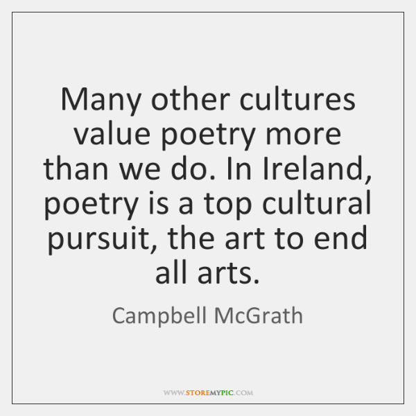 Many other cultures value poetry more than we do. In Ireland, poetry ...