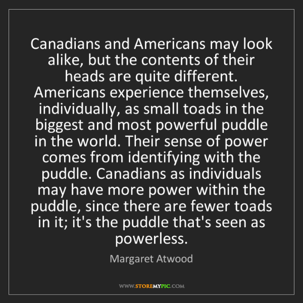 Margaret Atwood: Canadians and Americans may look alike, but the contents...