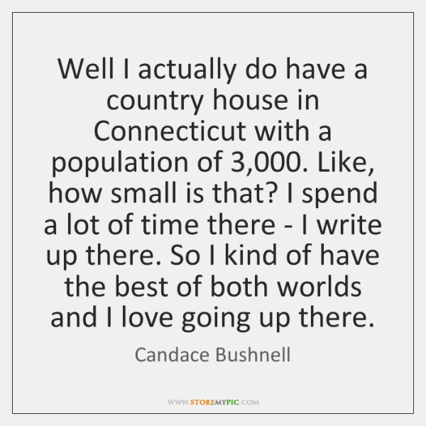 Well I actually do have a country house in Connecticut with a ...