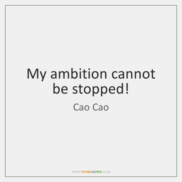 My ambition cannot be stopped!